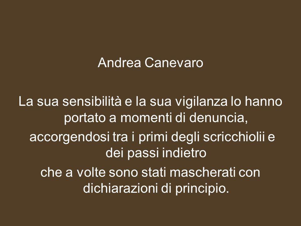 Andrea Canevaro La sua sensibilità e la sua vigilanza lo hanno portato a momenti di denuncia, accorgendosi tra i primi degli scricchiolii e dei passi indietro che a volte sono stati mascherati con dichiarazioni di principio.