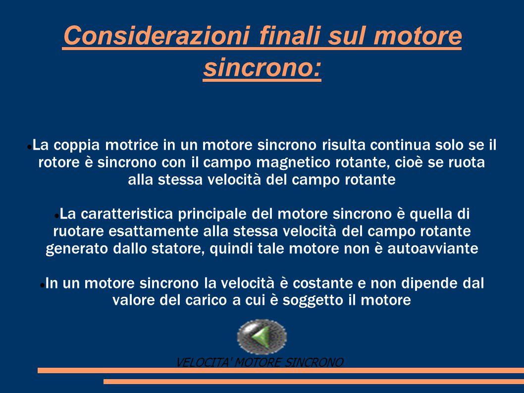 Considerazioni finali sul motore sincrono: La coppia motrice in un motore sincrono risulta continua solo se il rotore è sincrono con il campo magnetic