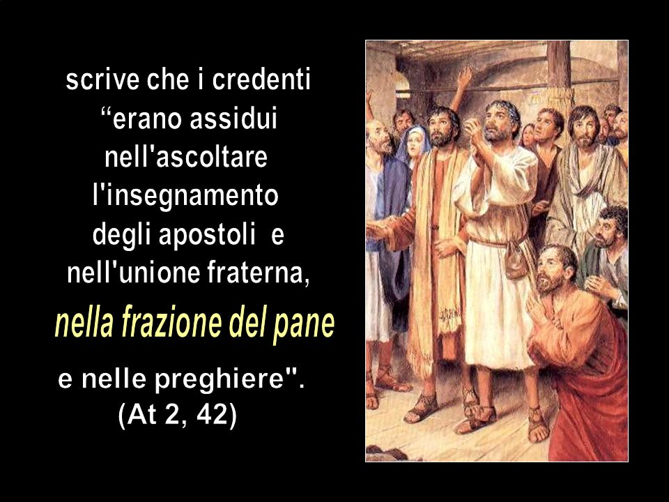 112 Infatti, negli Atti degli Apostoli, San Luca, narrando le vicende della prima comunità cristiana a Gerusalemme,