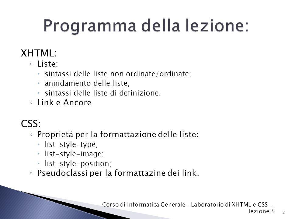XHTML: ◦ Liste:  sintassi delle liste non ordinate/ordinate;  annidamento delle liste;  sintassi delle liste di definizione.
