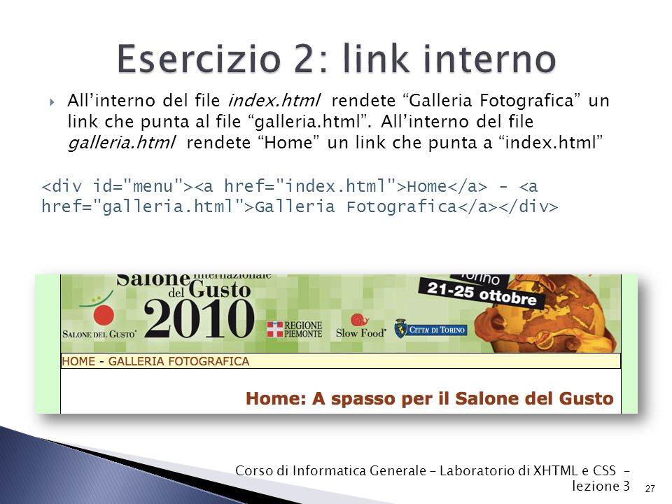  All'interno del file index.html rendete Galleria Fotografica un link che punta al file galleria.html .