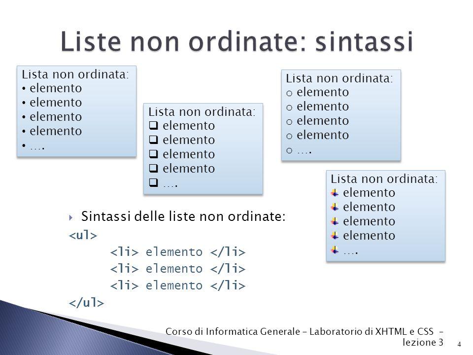  Sintassi delle liste ordinate Primo elemento Secondo elemento Terzo elemento 5 Corso di Informatica Generale - Laboratorio di XHTML e CSS – lezione 3 Lista ordinata: 1.