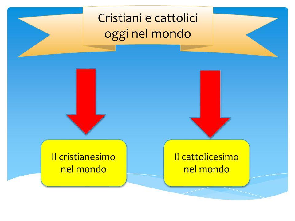 Cristiani e cattolici oggi nel mondo Il cristianesimo nel mondo Il cristianesimo nel mondo Il cattolicesimo nel mondo Il cattolicesimo nel mondo