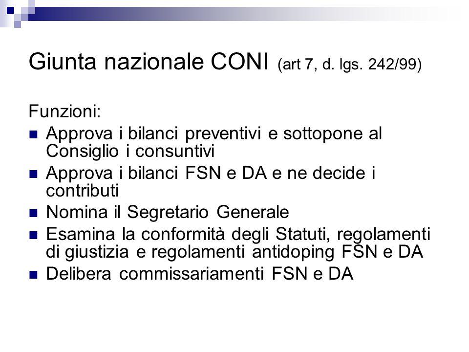 Giunta nazionale CONI (art 7, d. lgs. 242/99) Funzioni: Approva i bilanci preventivi e sottopone al Consiglio i consuntivi Approva i bilanci FSN e DA