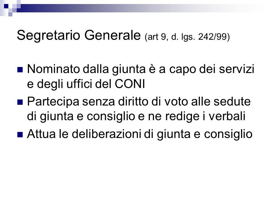 Segretario Generale (art 9, d. lgs. 242/99) Nominato dalla giunta è a capo dei servizi e degli uffici del CONI Partecipa senza diritto di voto alle se