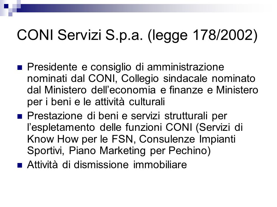 CONI Servizi S.p.a. (legge 178/2002) Presidente e consiglio di amministrazione nominati dal CONI, Collegio sindacale nominato dal Ministero dell'econo