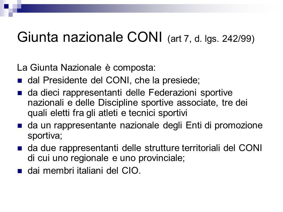Giunta nazionale CONI (art 7, d. lgs. 242/99) La Giunta Nazionale è composta: dal Presidente del CONI, che la presiede; da dieci rappresentanti delle