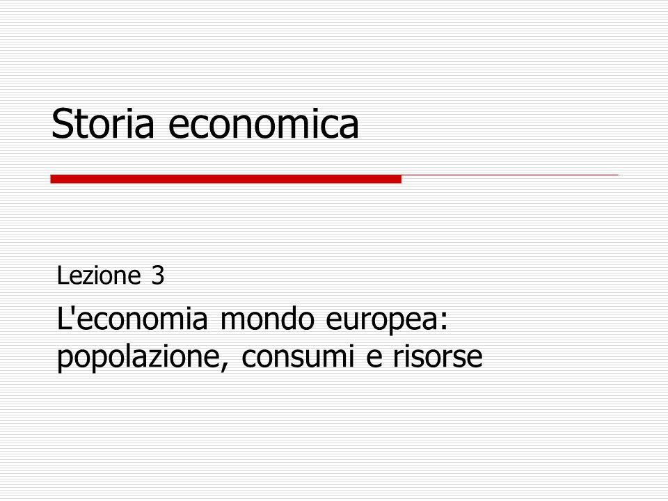 Storia economica Lezione 3 L'economia mondo europea: popolazione, consumi e risorse