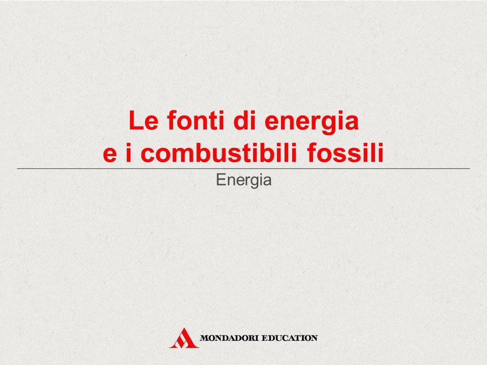 Le fonti di energia e i combustibili fossili Energia
