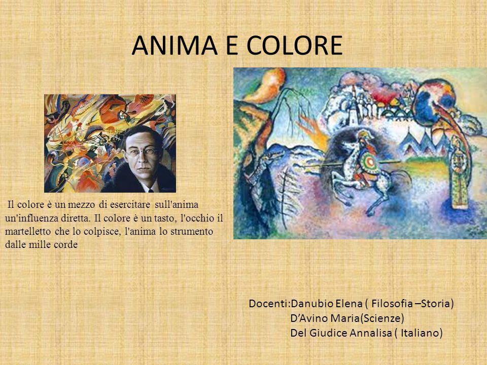 ANIMA E COLORE Docenti:Danubio Elena ( Filosofia –Storia) D'Avino Maria(Scienze) Del Giudice Annalisa ( Italiano) Il colore è un mezzo di esercitare s