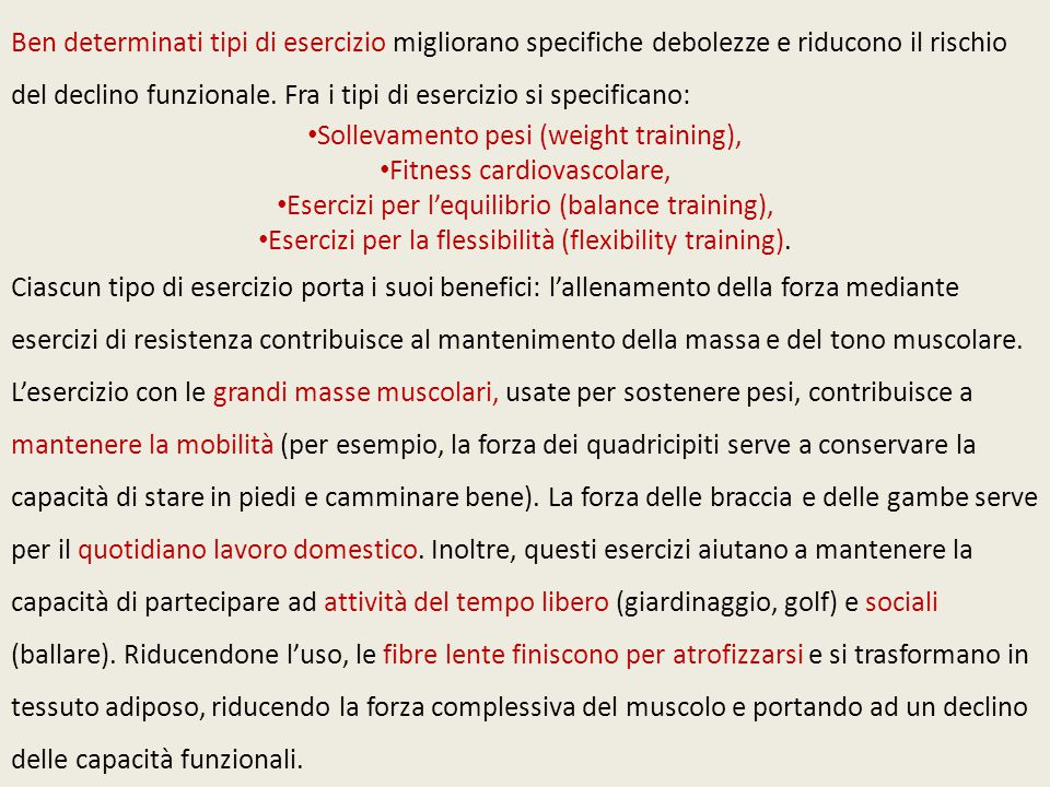 Ben determinati tipi di esercizio migliorano specifiche debolezze e riducono il rischio del declino funzionale.