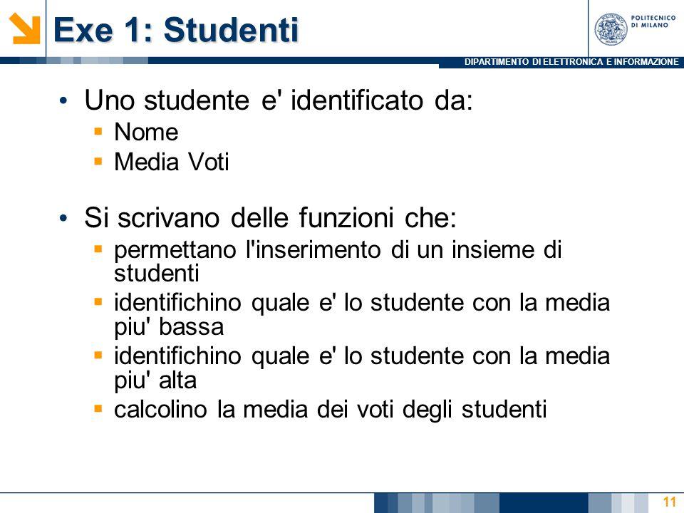 DIPARTIMENTO DI ELETTRONICA E INFORMAZIONE Exe 1: Studenti Uno studente e' identificato da:  Nome  Media Voti Si scrivano delle funzioni che:  perm