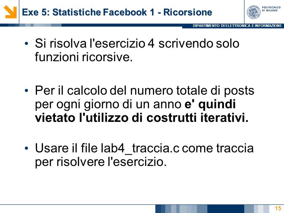 DIPARTIMENTO DI ELETTRONICA E INFORMAZIONE Exe 5: Statistiche Facebook 1 - Ricorsione Si risolva l'esercizio 4 scrivendo solo funzioni ricorsive. Per