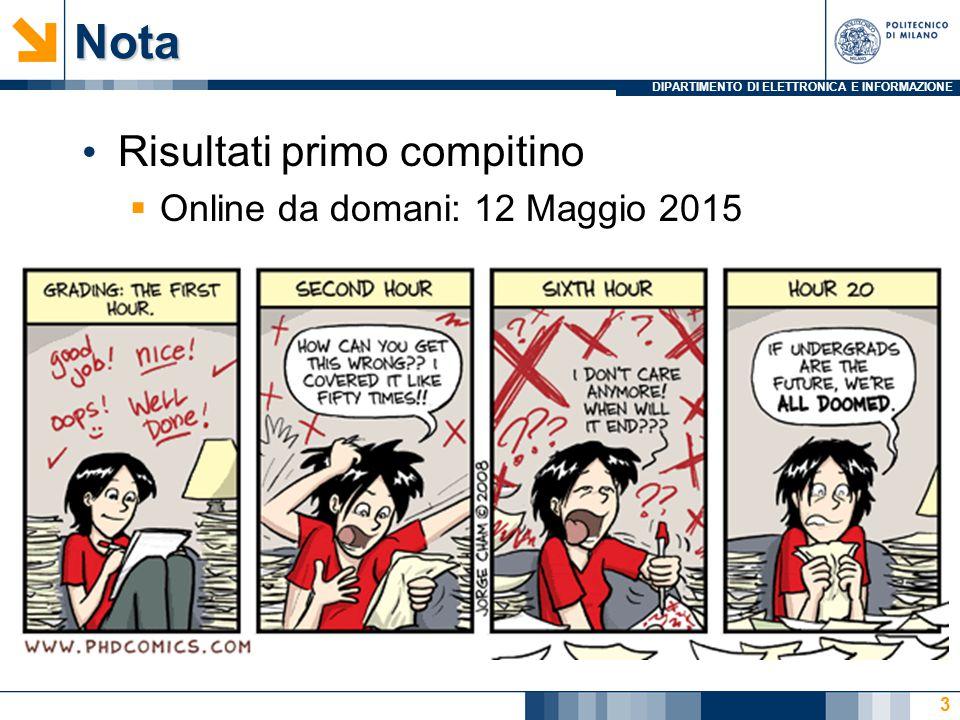 DIPARTIMENTO DI ELETTRONICA E INFORMAZIONENota Risultati primo compitino  Online da domani: 12 Maggio 2015 3