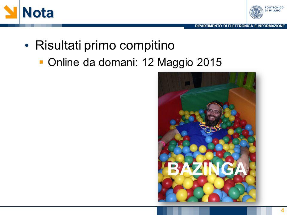 DIPARTIMENTO DI ELETTRONICA E INFORMAZIONENota Risultati primo compitino  Online da domani: 12 Maggio 2015 4 BAZINGA