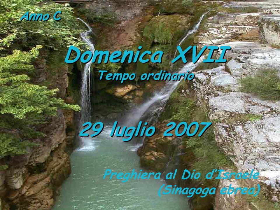 Anno C Domenica XVII Tempo ordinario Domenica XVII Tempo ordinario 29 luglio 2007 Preghiera al Dio d'Israele (Sinagoga ebrea)