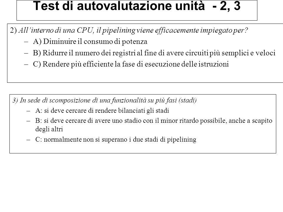 Test di autovalutazione unità - 2, 3 2) All'interno di una CPU, il pipelining viene efficacemente impiegato per.
