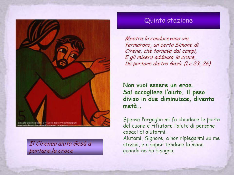 Quinta stazione Il Cireneo aiuta Gesù a portare la croce Mentre lo conducevano via, fermarono, un certo Simone di Cirene, che tornava dai campi, E gli misero addosso la croce, Da portare dietro Gesù.