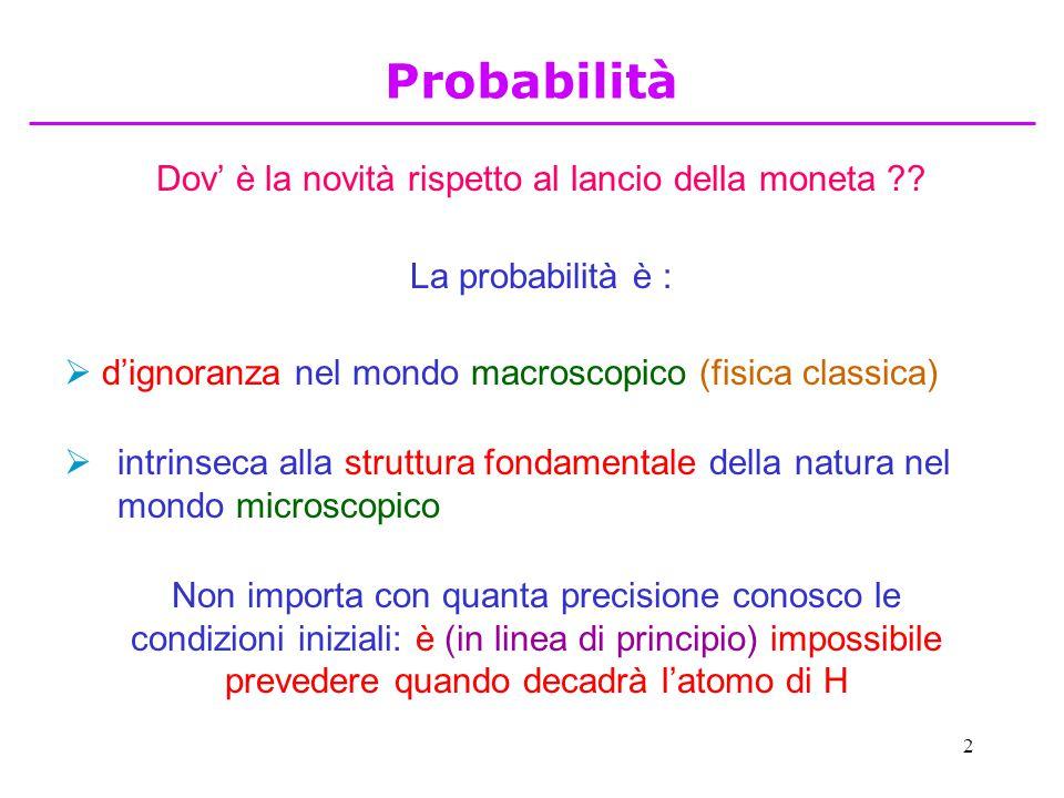 13 L'atto di misura perturba sempre ed in modo definitivo lo stato di un sistema: l'osservatore è parte del sistema complessivo P.