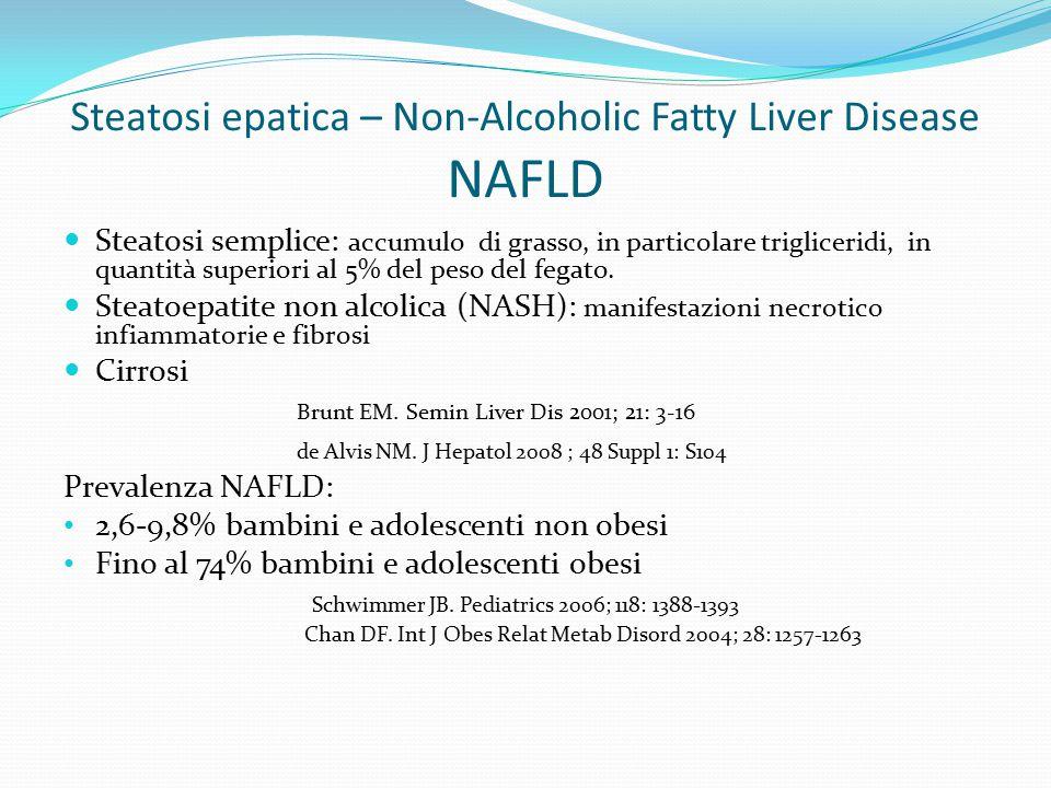 Steatosi epatica – Non-Alcoholic Fatty Liver Disease NAFLD DIAGNOSI Laboratorio: nessuna correlazione tra i valori di laboratorio ( AST – ALT – GGT – AP ) ed il quadro anatomopatologico.