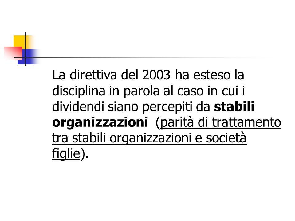 La direttiva del 2003 ha esteso la disciplina in parola al caso in cui i dividendi siano percepiti da stabili organizzazioni (parità di trattamento tr