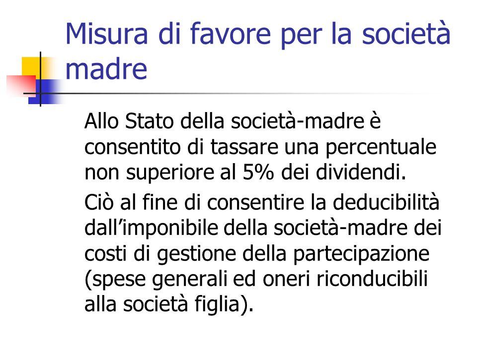 Misura di favore per la società madre Allo Stato della società-madre è consentito di tassare una percentuale non superiore al 5% dei dividendi. Ciò al