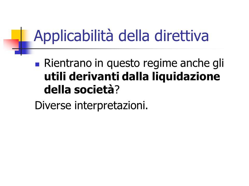 Applicabilità della direttiva Rientrano in questo regime anche gli utili derivanti dalla liquidazione della società? Diverse interpretazioni.