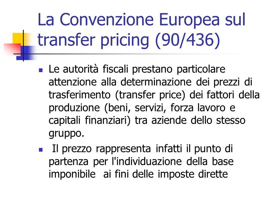La Convenzione Europea sul transfer pricing (90/436) Le autorità fiscali prestano particolare attenzione alla determinazione dei prezzi di trasferimen