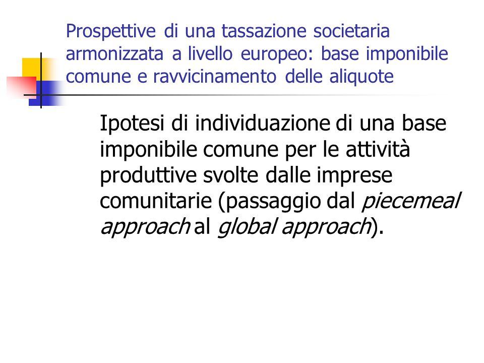 Prospettive di una tassazione societaria armonizzata a livello europeo: base imponibile comune e ravvicinamento delle aliquote Ipotesi di individuazio