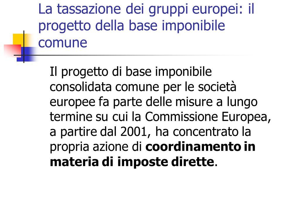 La tassazione dei gruppi europei: il progetto della base imponibile comune Il progetto di base imponibile consolidata comune per le società europee fa