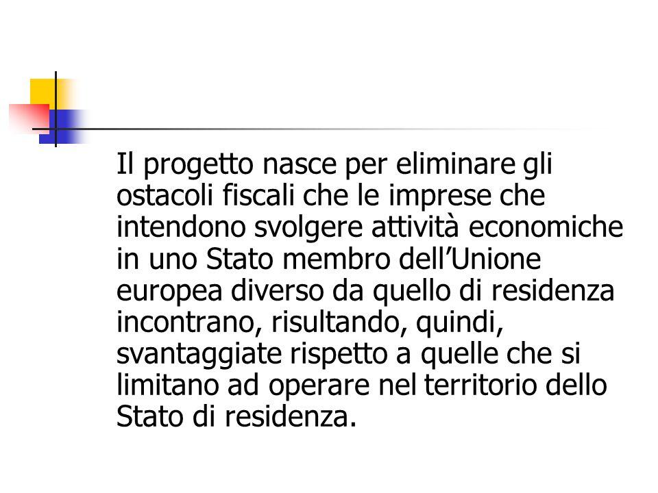 Il progetto nasce per eliminare gli ostacoli fiscali che le imprese che intendono svolgere attività economiche in uno Stato membro dell'Unione europea