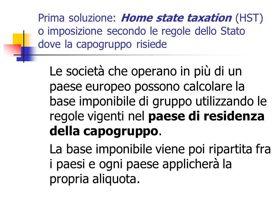 Prima soluzione: Home state taxation (HST) o imposizione secondo le regole dello Stato dove la capogruppo risiede Le società che operano in più di un
