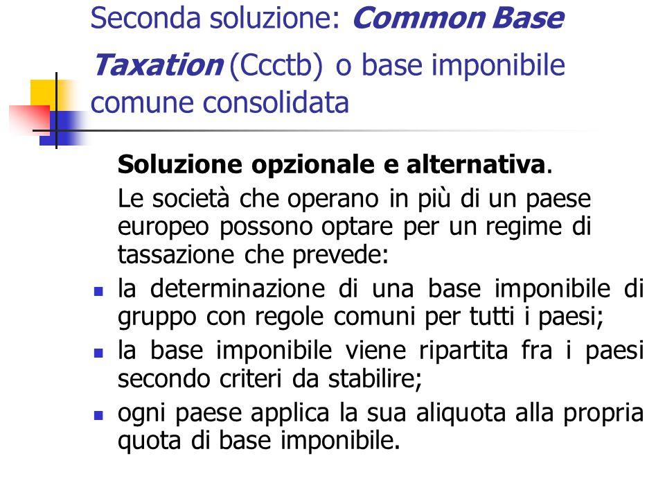 Seconda soluzione: Common Base Taxation (Ccctb) o base imponibile comune consolidata Soluzione opzionale e alternativa. Le società che operano in più