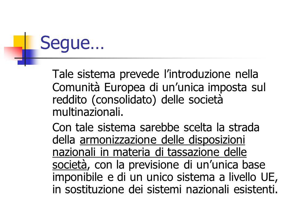 Segue… Tale sistema prevede l'introduzione nella Comunità Europea di un'unica imposta sul reddito (consolidato) delle società multinazionali. Con tale