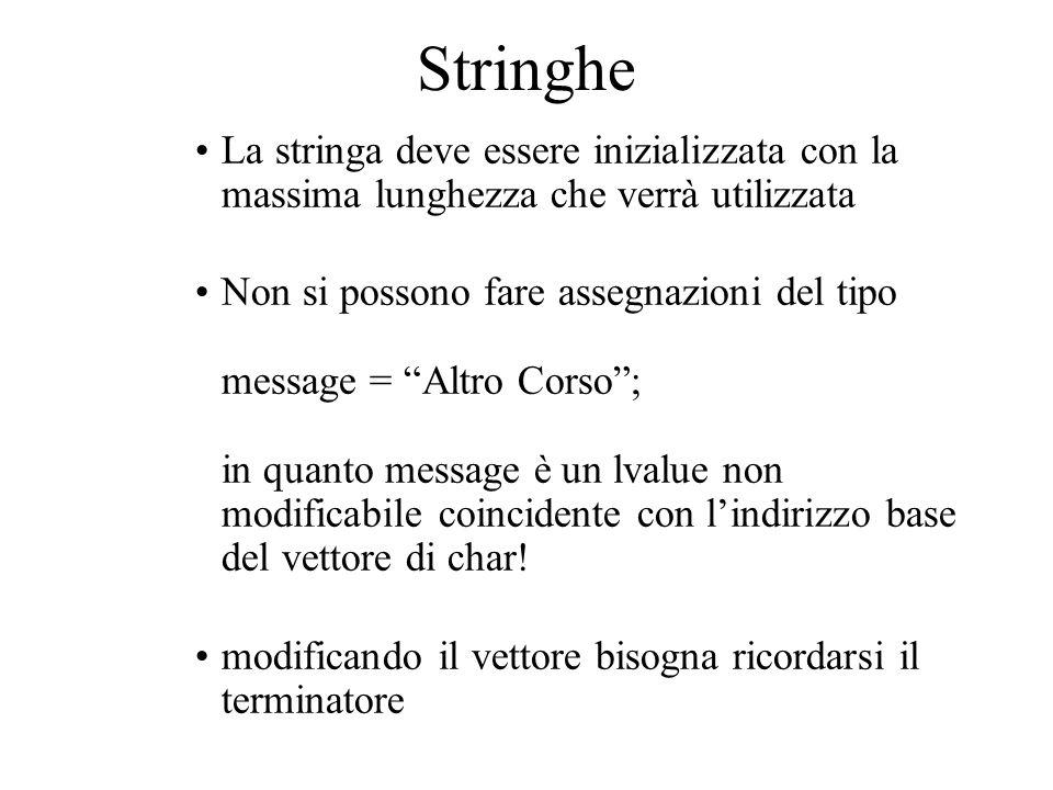 Stringhe char message[] = Corso di C++ ; cout << message << \n ; // stampa Corso di C++ message[0]='C'; message[1]='I'; message[2]='A'; message[3]='O'; cout << message << \n ; // stampa CIAO di C++ message[4]='\0'; cout << message << \n ; // stampa CIAO