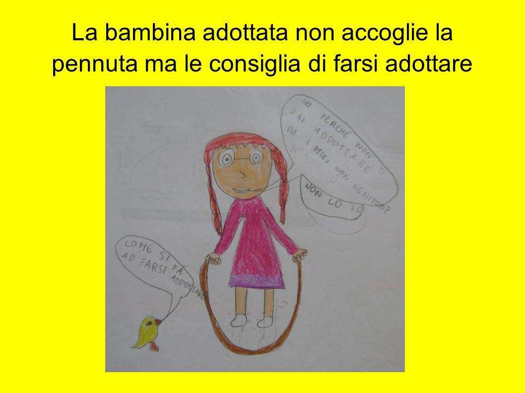 La bambina adottata non accoglie la pennuta ma le consiglia di farsi adottare