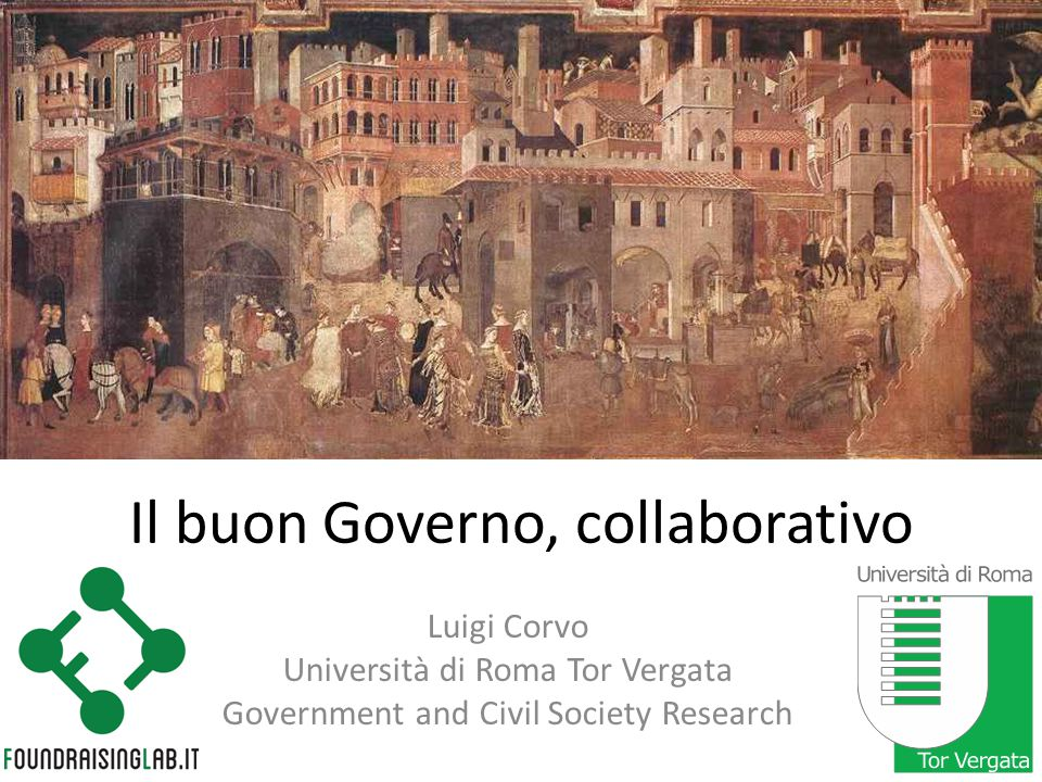 Il buon Governo, collaborativo Luigi Corvo Università di Roma Tor Vergata Government and Civil Society Research