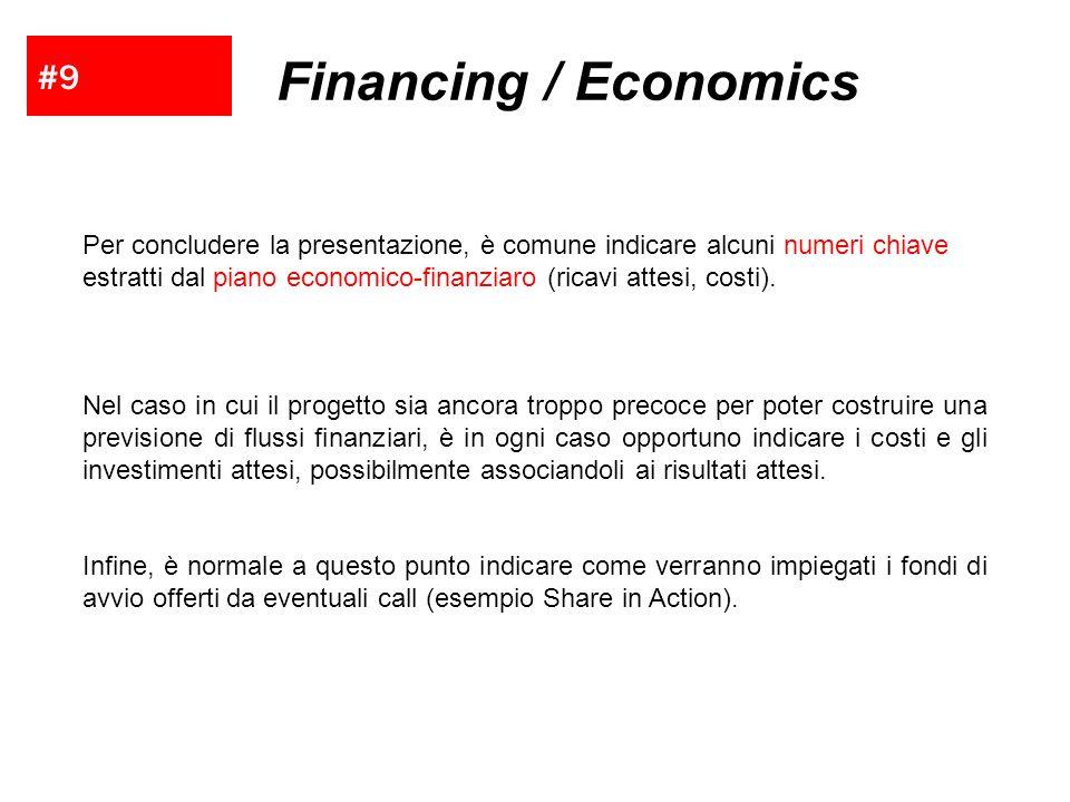 #9 Financing / Economics Per concludere la presentazione, è comune indicare alcuni numeri chiave estratti dal piano economico-finanziaro (ricavi attes