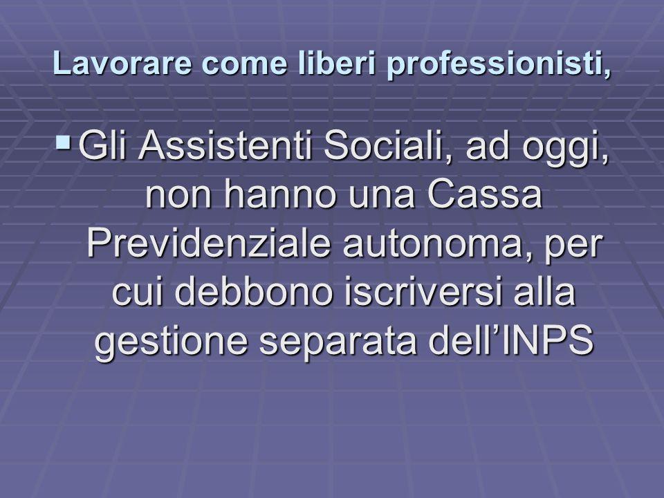 Lavorare come liberi professionisti,  Gli Assistenti Sociali, ad oggi, non hanno una Cassa Previdenziale autonoma, per cui debbono iscriversi alla gestione separata dell'INPS
