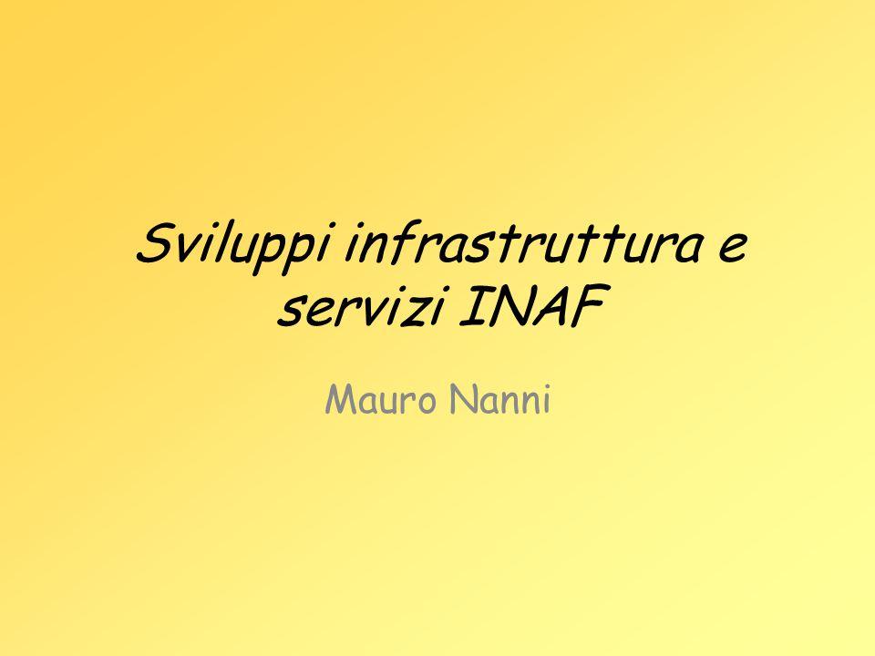 Sviluppi infrastruttura e servizi INAF Mauro Nanni