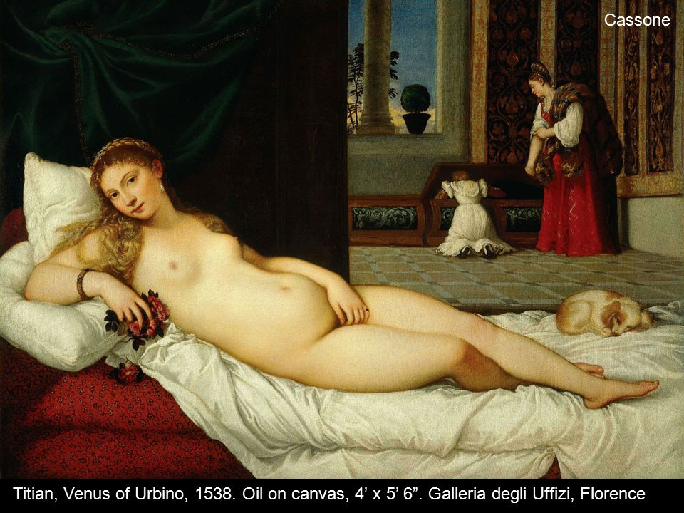 "Cassone Titian, Venus of Urbino, 1538. Oil on canvas, 4' x 5' 6"". Galleria degli Uffizi, Florence"