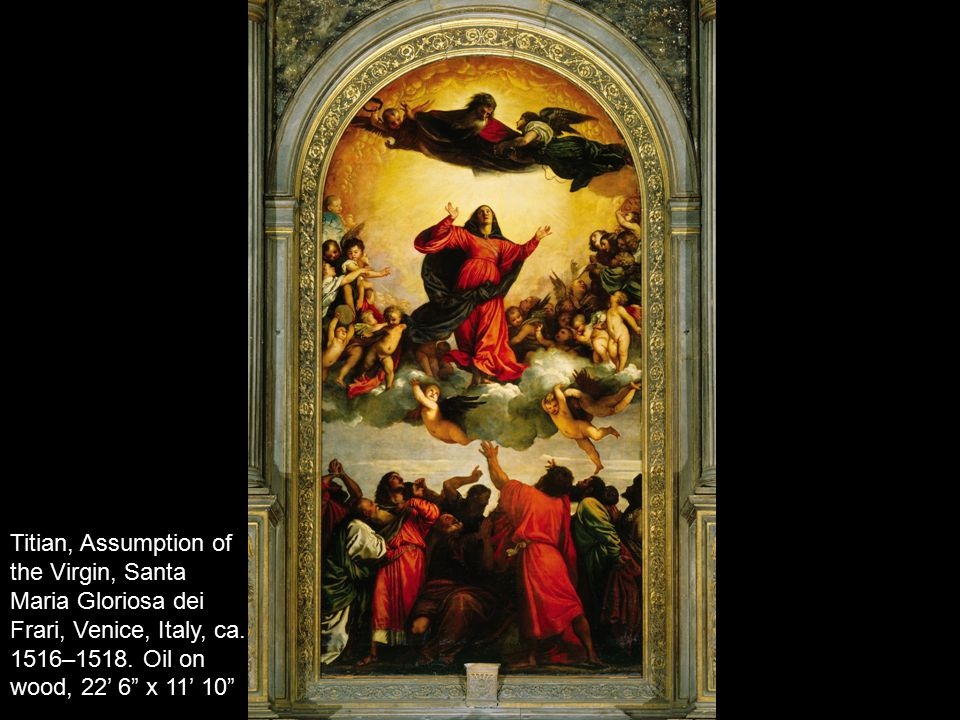 "Titian, Assumption of the Virgin, Santa Maria Gloriosa dei Frari, Venice, Italy, ca. 1516–1518. Oil on wood, 22' 6"" x 11' 10"""