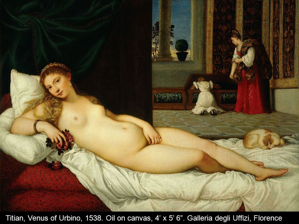 Titian, Venus of Urbino, 1538. Oil on canvas, 4' x 5' 6 . Galleria degli Uffizi, Florence
