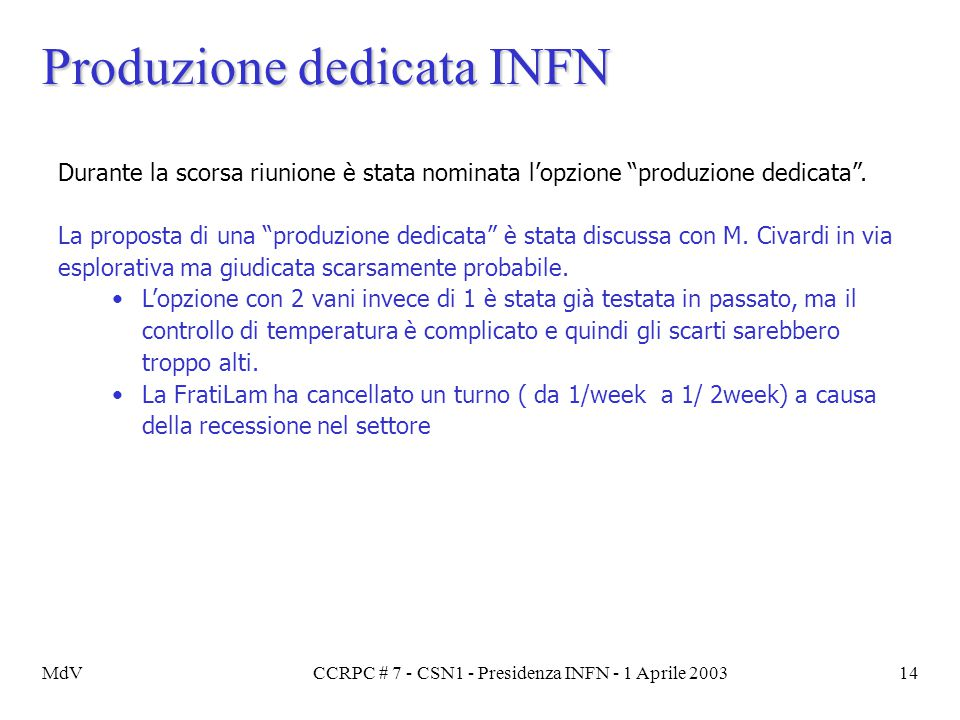 """MdVCCRPC # 7 - CSN1 - Presidenza INFN - 1 Aprile 200314 Produzione dedicata INFN Durante la scorsa riunione è stata nominata l'opzione """"produzione ded"""