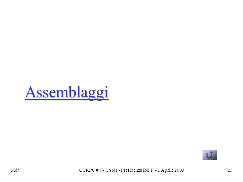 MdVCCRPC # 7 - CSN1 - Presidenza INFN - 1 Aprile 200325 Assemblaggi
