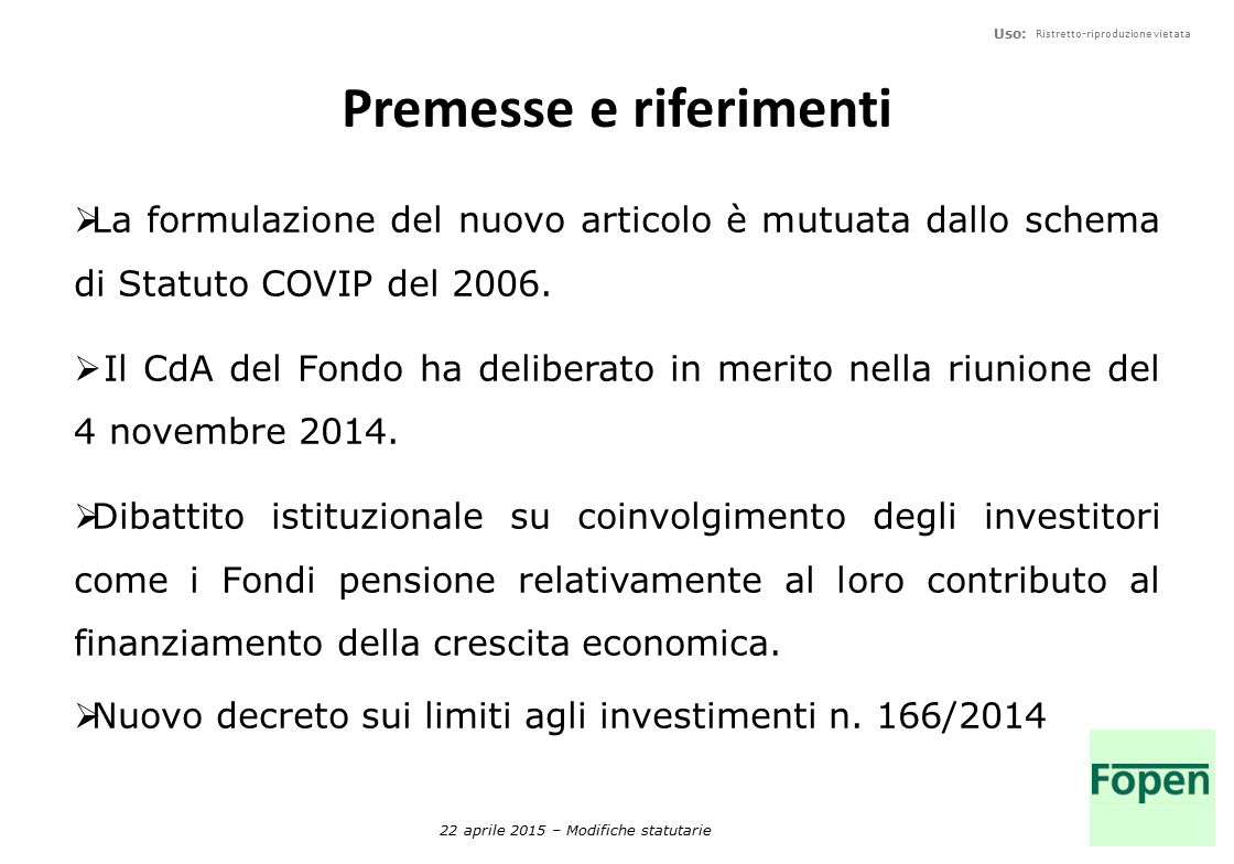 Uso: Ristretto-riproduzione vietata 21 aprile 2011 – Budget 2011 Premesse e riferimenti  La formulazione del nuovo articolo è mutuata dallo schema di Statuto COVIP del 2006.