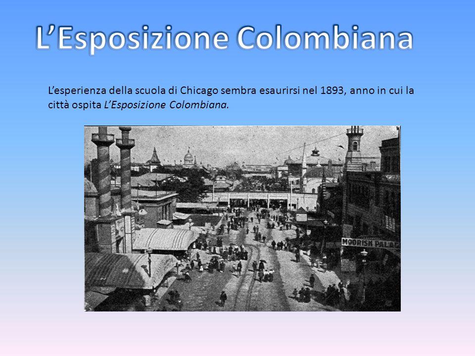 L'esperienza della scuola di Chicago sembra esaurirsi nel 1893, anno in cui la città ospita L'Esposizione Colombiana.
