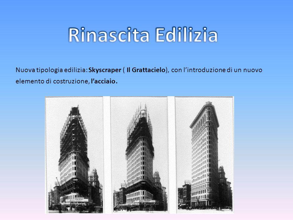 Nuova tipologia edilizia: Skyscraper ( Il Grattacielo), con l'introduzione di un nuovo elemento di costruzione, l'acciaio.
