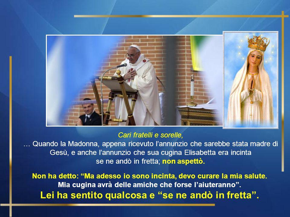 Papa Francesco ha parlato di Maria nell'omelia Domenica, 26 maggio 2013 – periferia di Roma VISITA ALLA PARROCCHIA DEI SANTI ELISABETTA E ZACCARIA