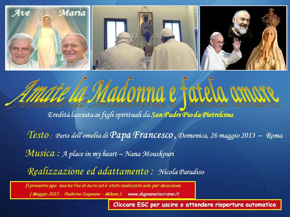 … chiediamo alla Madonna, la Madonna nostra Madre, in fretta sempre per aiutarci, che ci insegni a capire bene com'è Dio: com'è il Padre, com'è il Figlio e com'è lo Spirito Santo.